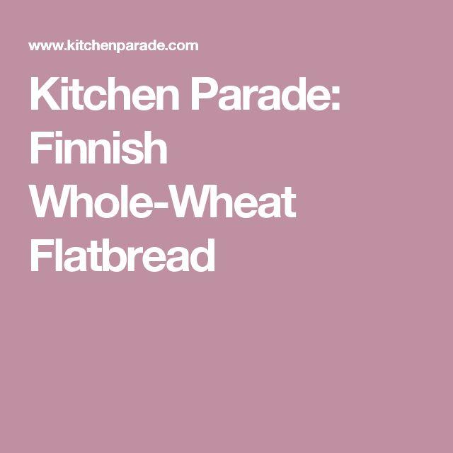 Kitchen Parade: Finnish Whole-Wheat Flatbread