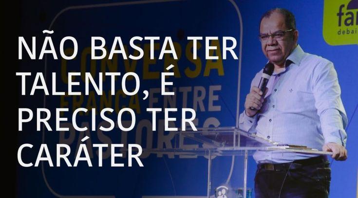 Pr. Josué Gonçalves - Não basta ter talento, é preciso ter caráter | Feed Gospel