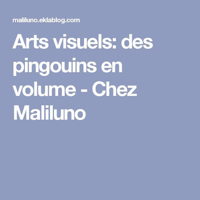 Arts visuels: des pingouins en volume - Chez Maliluno