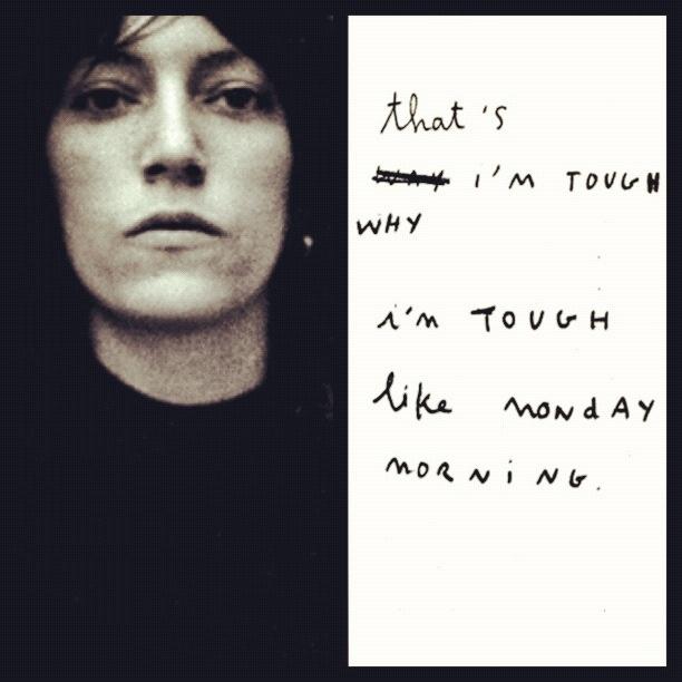 Patti Smith - That's why I'm tough I'm tough like Monday Morning.