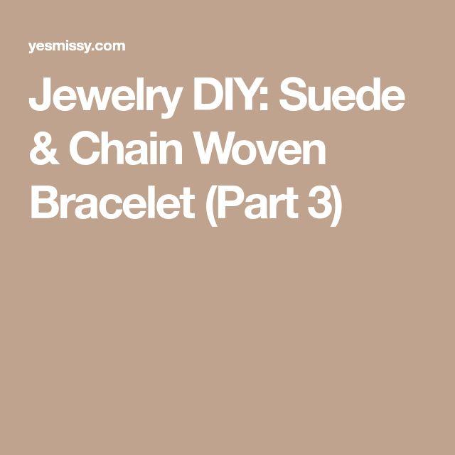Jewelry DIY: Suede & Chain Woven Bracelet (Part 3)