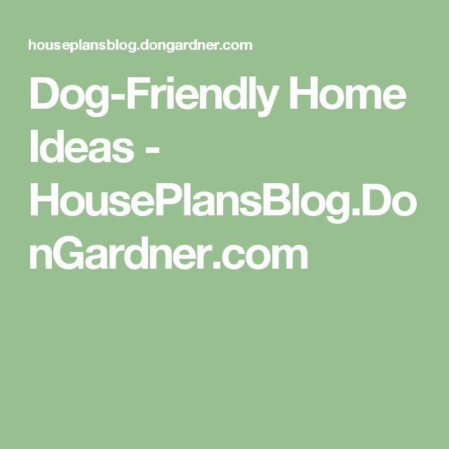 Dog-Friendly Home Ideas - HousePlansBlog.DonGardner.com