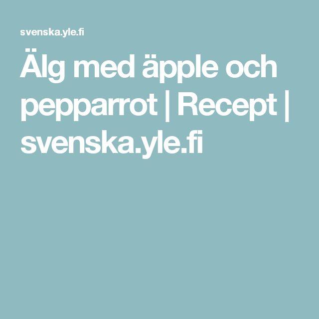 Älg med äpple och pepparrot | Recept | svenska.yle.fi