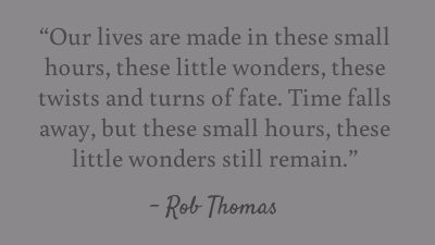 """Our lives are made in these small hours, these little wonders..."" I just love these lyrics."