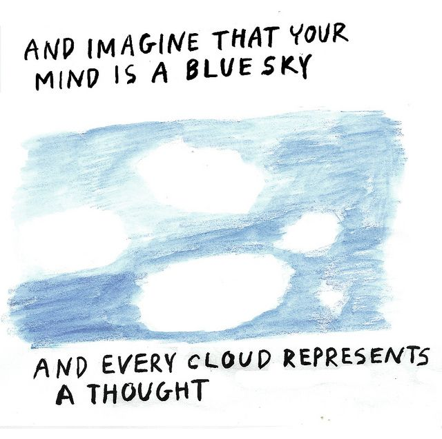 And Imagine that your mind is a blue sky and every cloud represents a thought