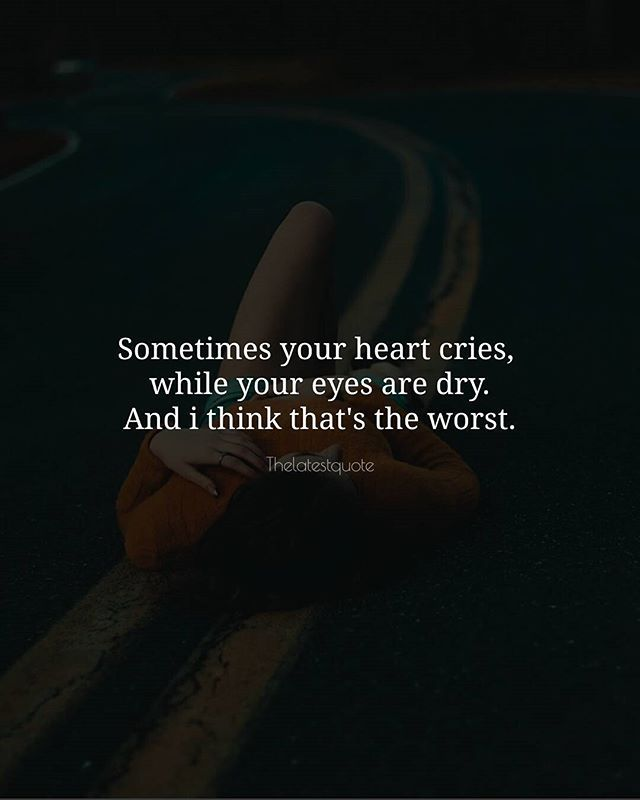 Sometimes your heart cries  while your eyes are dry. And i think that's the worst. . . #quotes #quotesoftheday #quotestoinspire #inspirationalquotes #wisewords #motivationalquotes
