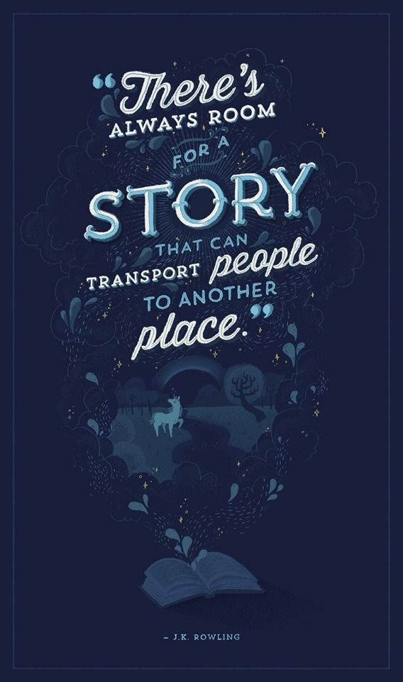 """""""There's always room for a story that can transport people to another place.""""  - J.K. Rowling."""