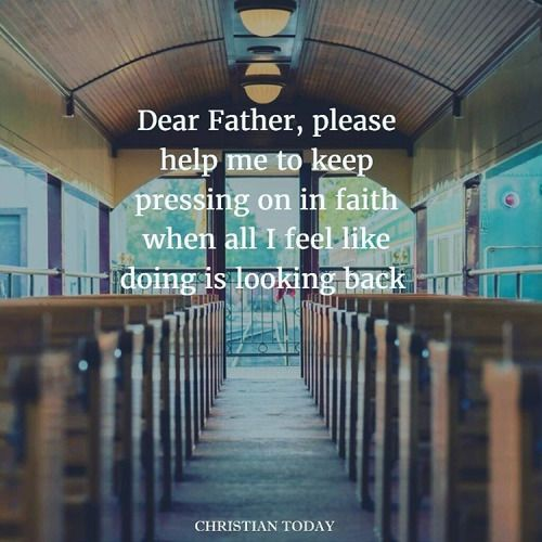 Dear Father, please help me to keep pressing on in faith when all I feel like doing is looking back