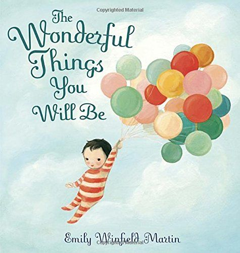 The Wonderful Things You Will Be by Emily Winfield Martin #Books #Kids