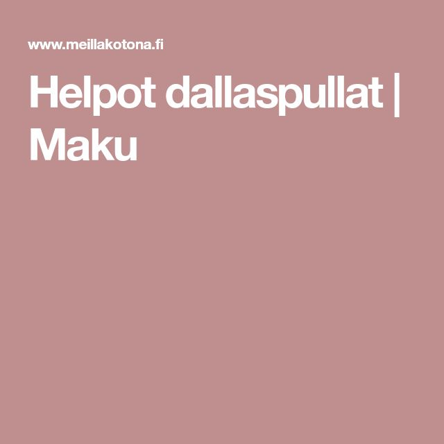 Helpot dallaspullat   Maku