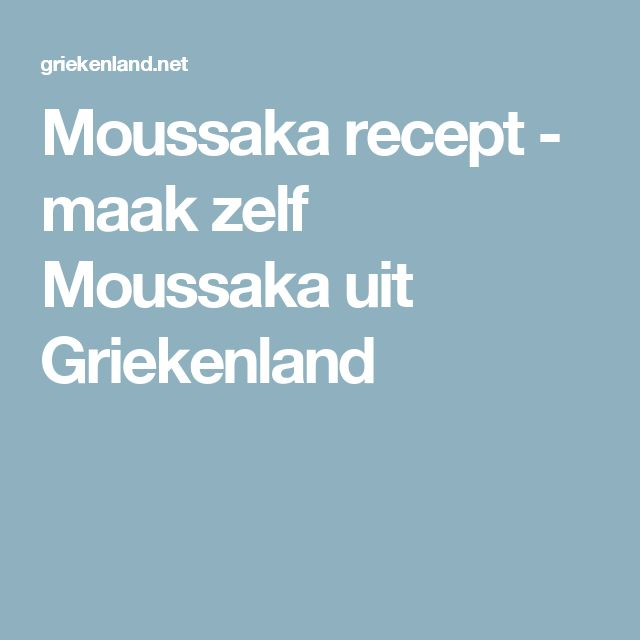 Moussaka recept - maak zelf Moussaka uit Griekenland