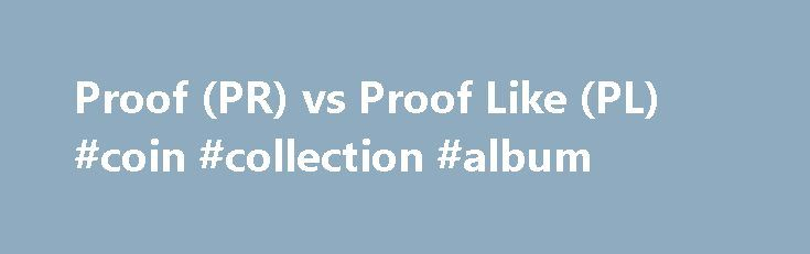 Proof (PR) vs Proof Like (PL) #coin #collection #album http://coin.remmont.com/proof-pr-vs-proof-like-pl-coin-collection-album/  #like coins # Proof (PR) vs Proof Like (PL) 2015 March of Dimes Dollar SuperDave posted Oct 26, 2016 at 4:09 PM Could this be the 84 double ear? Handy man posted Oct 26, 2016 at 3:10 PM 1917 dd wheat penny. Handy man posted Oct 26, 2016 at 2:40 PM GTG: Palestine 1927 SouvenirRead More