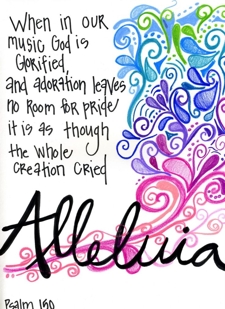When in our music God is glorified, and adoration leaves no room for pride, it is as though the whole creation cried alleluia.  (via artinthespirit)