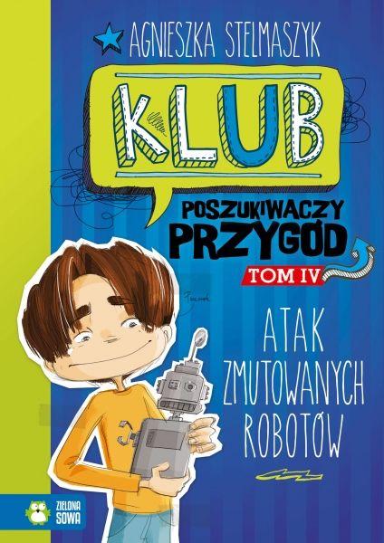 Agnieszka Stelmaszyk - Klub poszukiwaczy przygód tom 4 Atak zmutowanych robotów