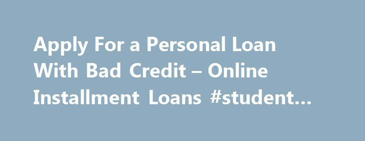 Nice Auto Refinancing: Apply For a Personal Loan With Bad Credit – Online Installment Loans #student ...  Student Loan Check more at http://creditcardprocessing.top/blog/review/auto-refinancing-apply-for-a-personal-loan-with-bad-credit-online-installment-loans-student-student-loan/