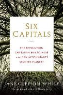 """""""In Six Capitals, Jane Gleeson-White puts before the reader an extraordinary proposition: that accountants will transform the capitalist world. Six Capitals has captured the extraordinary nature of the soul-searching now taking place in some parts of the corporate world. The depth and global scope of this book gives much to fuel discussion and debate, and it should be read by anyone who wants to understand and support the transformation of the way the world does business"""""""