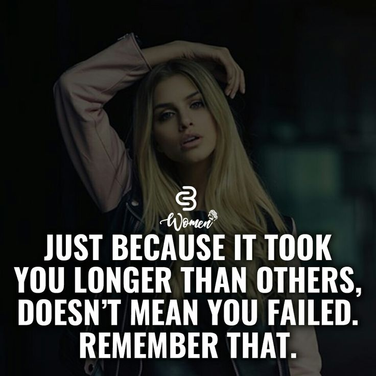 Just because it took you longer than others, doesn't mean you failed. remember that.
