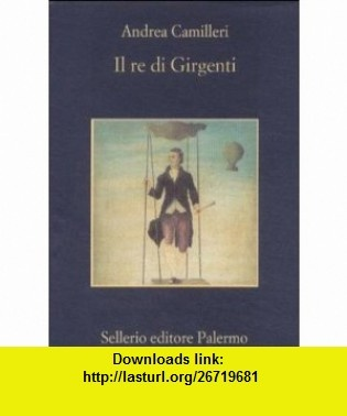 Il Re Di Girgenti (Memoria) (Italian Edition) (9788838916687) Andrea Camilleri , ISBN-10: 8838916683  , ISBN-13: 978-8838916687 ,  , tutorials , pdf , ebook , torrent , downloads , rapidshare , filesonic , hotfile , megaupload , fileserve