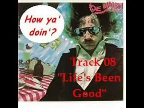 Joe Walsh - Life's Been Good- THis song is almost 8 minutes long. Back in the day this was a long song. I used to listen to it while I laid on the beach. Goodsong. cause I wanted to leave Utube w/  a good. song. And Lifw has been good to me so far....cause everyone is still alive...well..most..all those departed In My heart.. Always