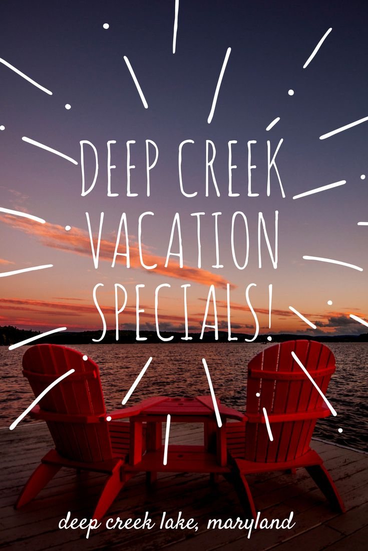 See Discounts on Deep Creek Lake Vacation Rentals