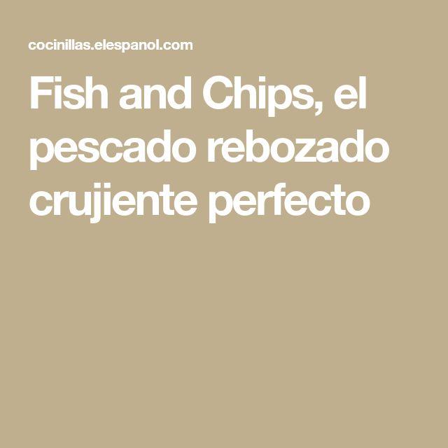 Fish and Chips, el pescado rebozado crujiente perfecto
