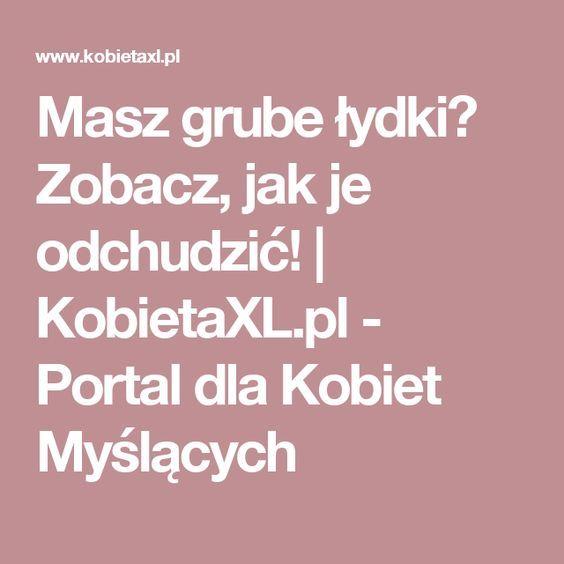 Masz grube łydki? Zobacz, jak je odchudzić!   KobietaXL.pl - Portal dla Kobiet Myślących