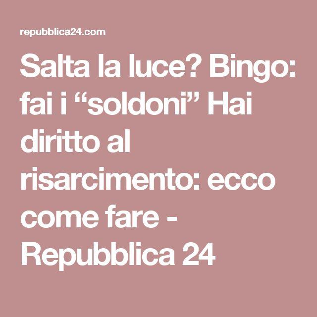 """Salta la luce? Bingo: fai i """"soldoni"""" Hai diritto al risarcimento: ecco come fare - Repubblica 24"""