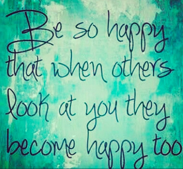 Be so happy that when others look at you they become happy too. - yogi Bhajan