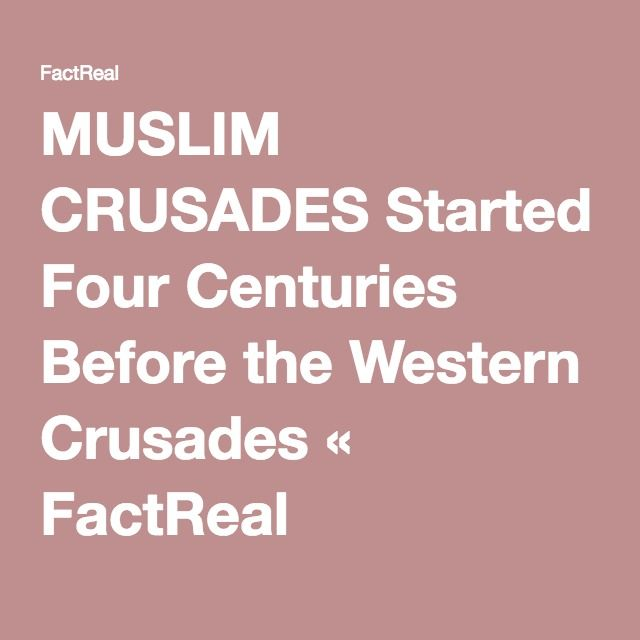 MUSLIM CRUSADES Started Four Centuries Before the Western Crusades « FactReal