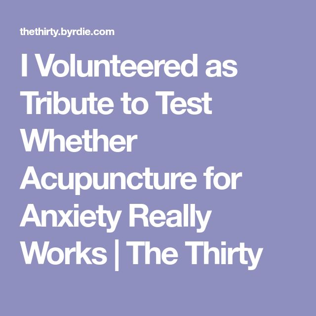 I Volunteered as Tribute to Test Whether Acupuncture for Anxiety Really Works | The Thirty #acupunctureforanxiety