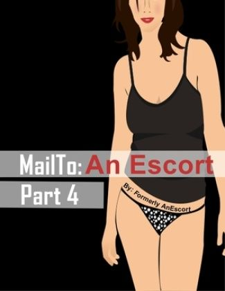 MailTo: An Escort, part 4 by Formerly AnEscort