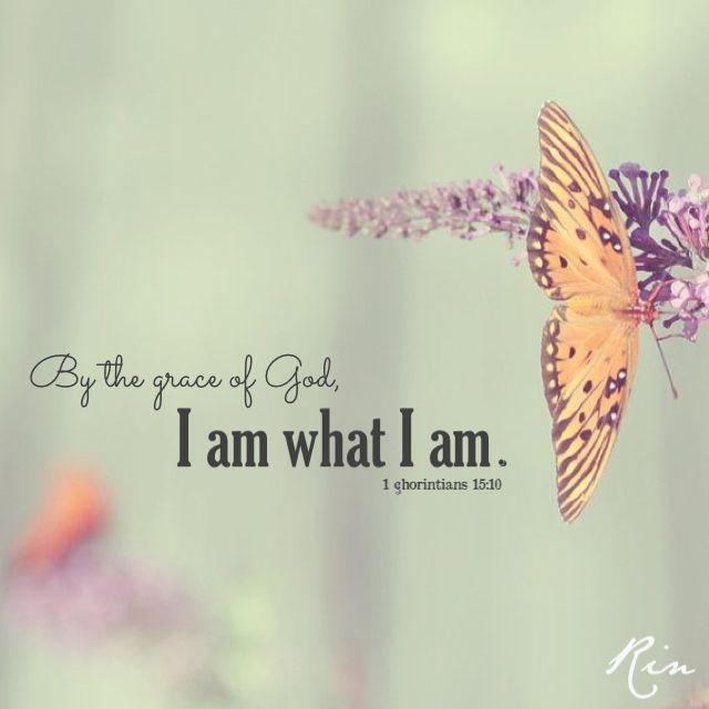 """""""Por la gracia de Dios, yo soy lo que soy..."""" 1 Corintios 15:10"""
