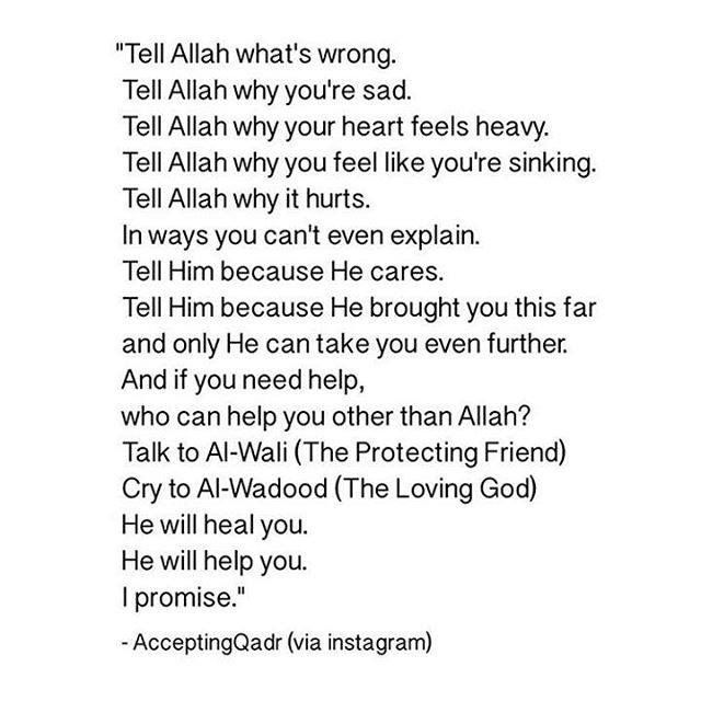 Tell Allah. He is always listening. #Alhumdulilah #For #Islam