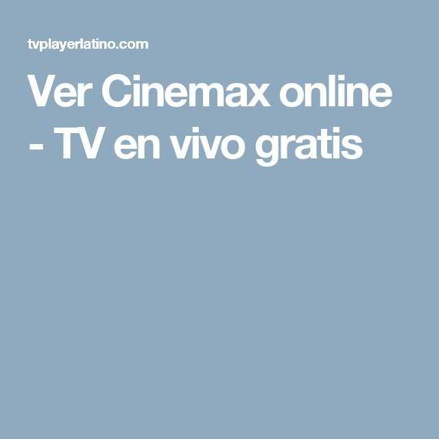 Ver Cinemax online - TV en vivo gratis
