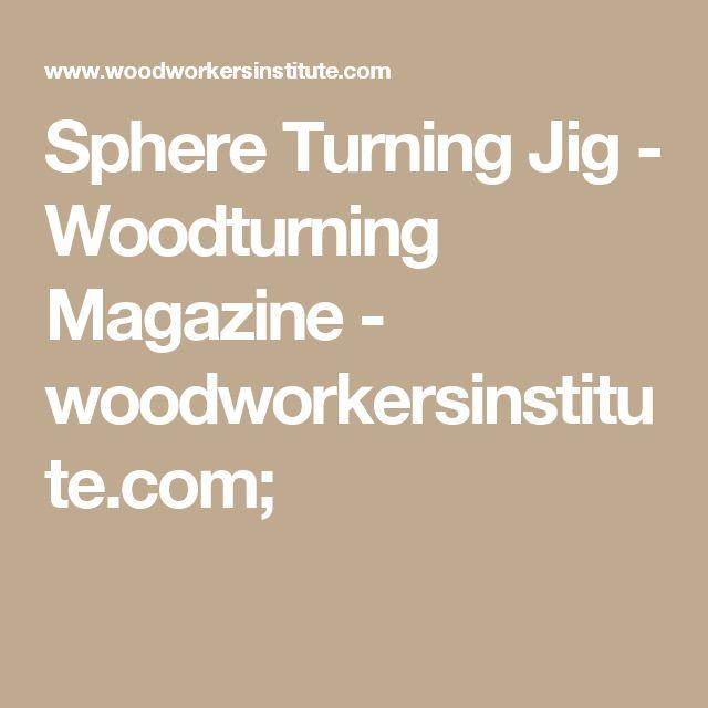 Sphere Turning Jig - Woodturning Magazine - woodworkersinstitute.com;