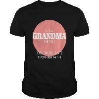 It`s a Grandma thing you wouldn`t understand