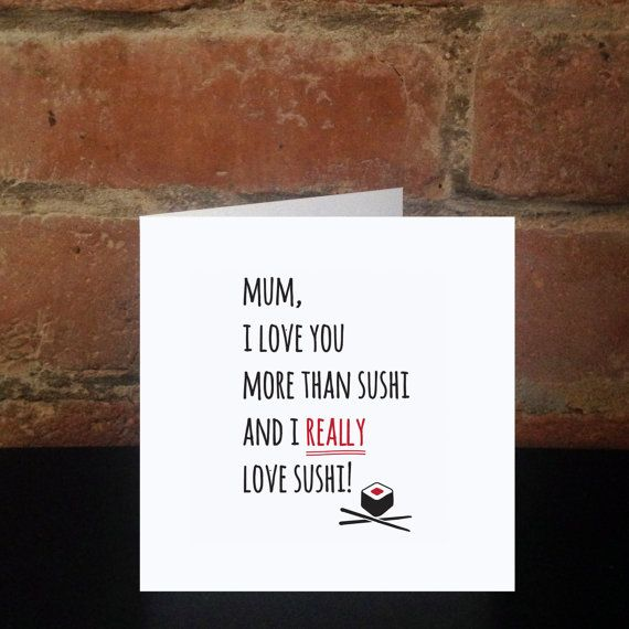 Mum I Love You More Than Sushi And I Really Love by SHERWOODMADEUK