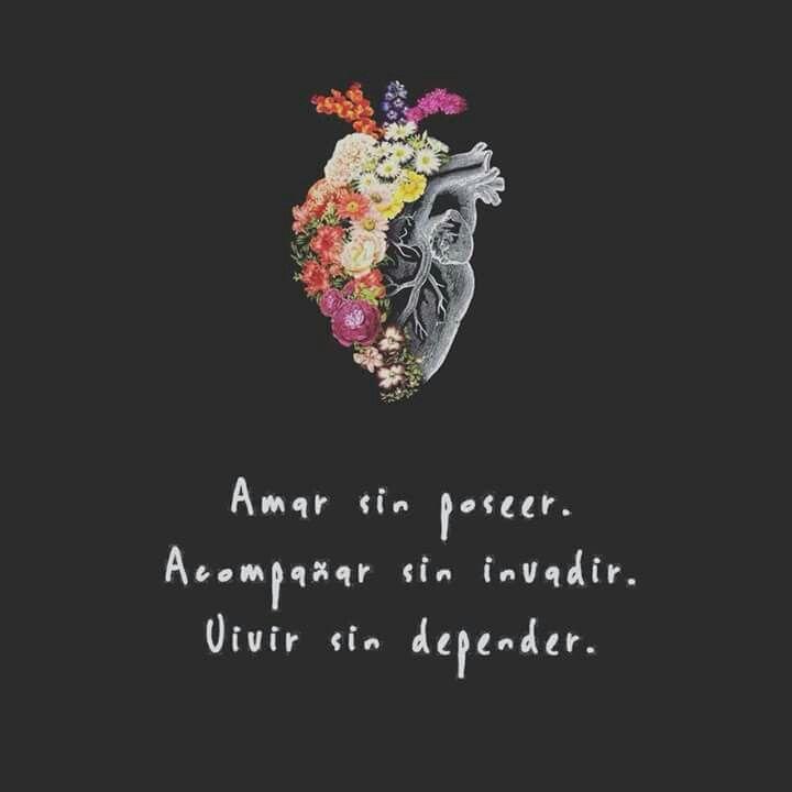 Amar sin poseer, acompañar sin invadir, vivir sin depender..