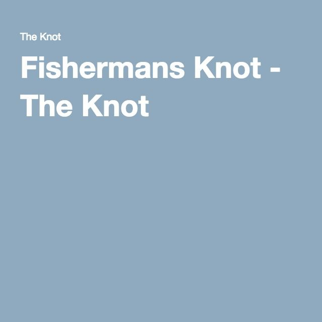 Fishermans Knot - The Knot