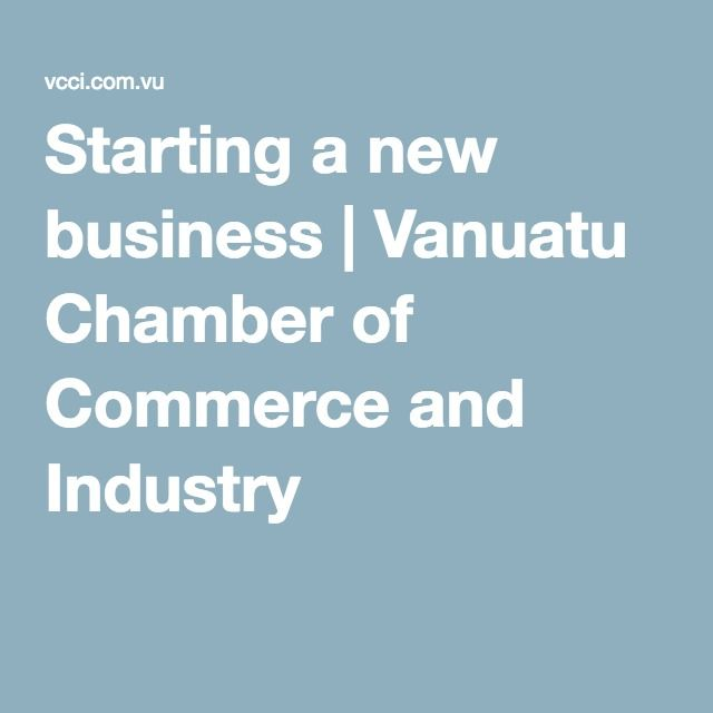 Starting a new business | Vanuatu Chamber of Commerce and Industry