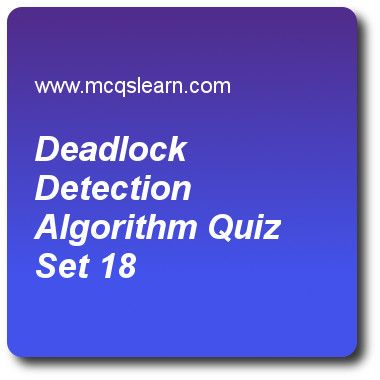 Deadlock Detection Algorithm Quizzes:   operating systems Quiz 18 Questions and Answers - Practice operating system quizzes based questions and answers to study deadlock detection algorithm quiz with answers. Practice MCQs to test learning on deadlock detection algorithm, system calls in operating system, what operating system do, mutual exclusion, computer system architecture quizzes. Online deadlock detection algorithm worksheets has study guide as deadlock prevention strategies are very..