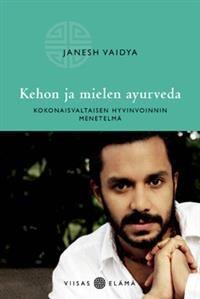 Kehon ja mielen ayurveda - Tekijä: Janesh Vaidya - ISBN: 952260108X - Hinta: 16,10 €