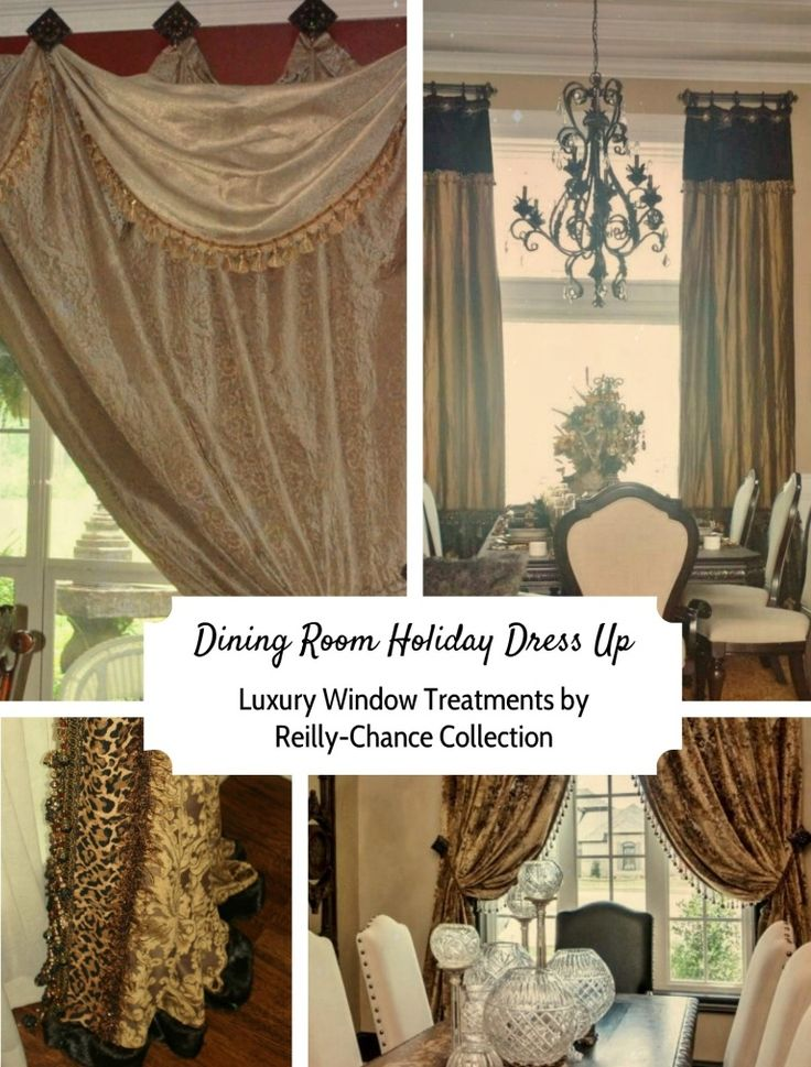 Dress Up You Dining Room For The Holidays With Luxury Window Treatments By Reilly Chance