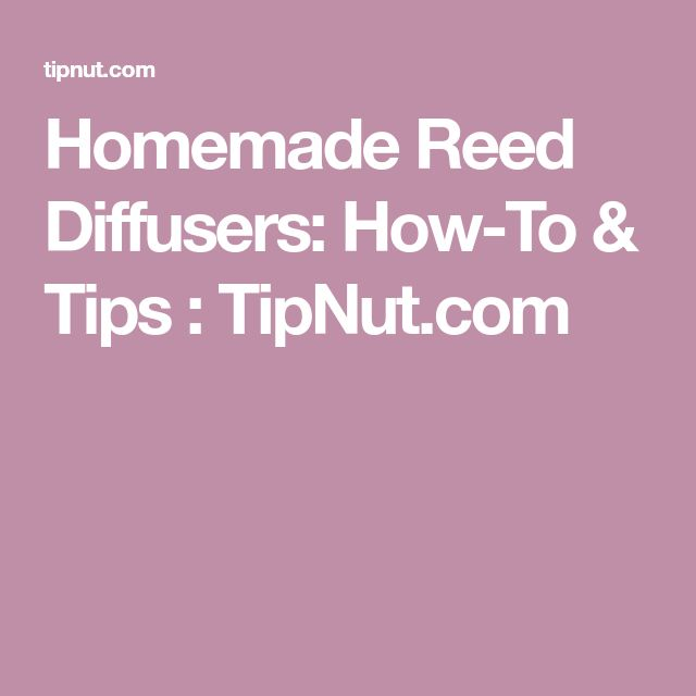 Homemade Reed Diffusers: How-To & Tips : TipNut.com
