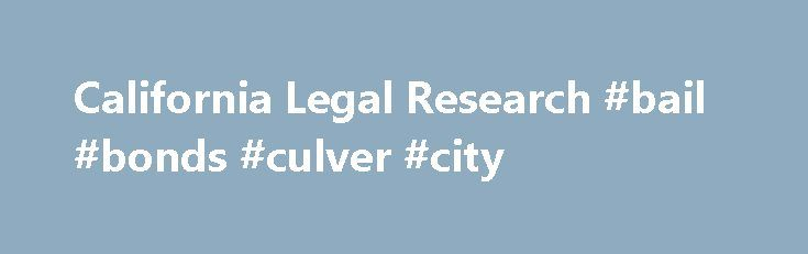 California Legal Research #bail #bonds #culver #city http://ireland.remmont.com/california-legal-research-bail-bonds-culver-city/  # California Legal Research California Codes – FindLaw's hosted version of the State Code of California. California Constitution – FindLaw's hosted version of the California Constitution. California Codes – Searchable site provides access to California Code, state constitution, and statutes. Bill Information – Searchable site provides information about California…