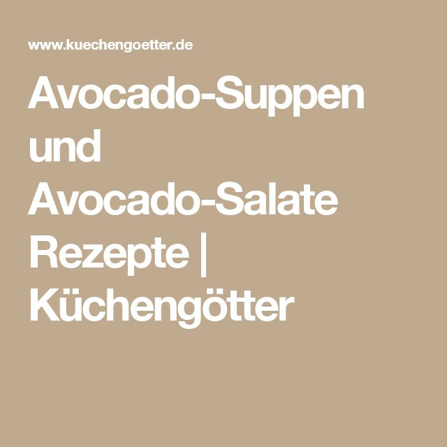 Avocado-Suppen und Avocado-Salate Rezepte | Küchengötter