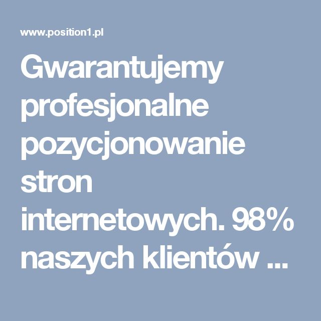 Gwarantujemy profesjonalne pozycjonowanie stron internetowych. 98% naszych klientów znajduje się w czołówce Google!