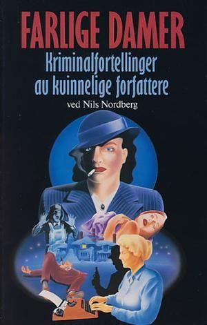 """""""Farlige damer - kriminalfortellinger av kvinnelige forfattere"""" av Nils Nordberg"""