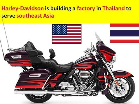 Harley-Davidson is building a factory in Thailand to serve southeast Asia