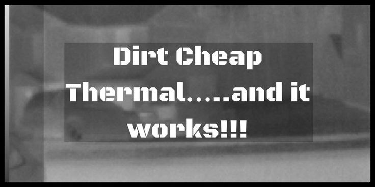 Dirt Cheap Thermal Vision & Night Vision.....and it works!!! - 1776PatriotUSA.com  Check out our other boards for all things Survival & Preparedness.